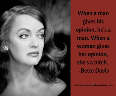 """Photo of a young Bette Davis with the quote, """"When a man gives his opinion, he's a man. When a woman gives her opinion, she's a bitch."""""""