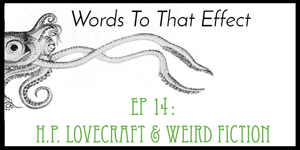 Words To That Effect Ep 14: Weird Fiction & HP Lovecraft