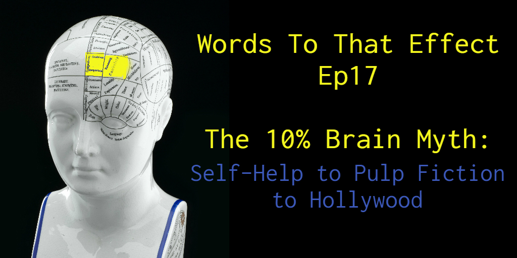 Words To That Effect Ep 17 (10% Brain Myth)