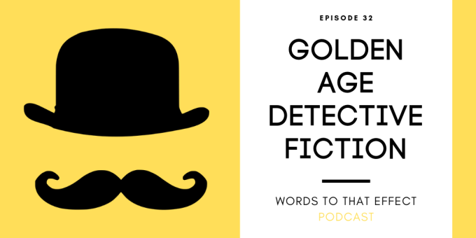 Golden Age Detective Fiction - Words To That Effect Ep32
