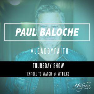 Paul Baloche | Lead By Faith 6-1-17