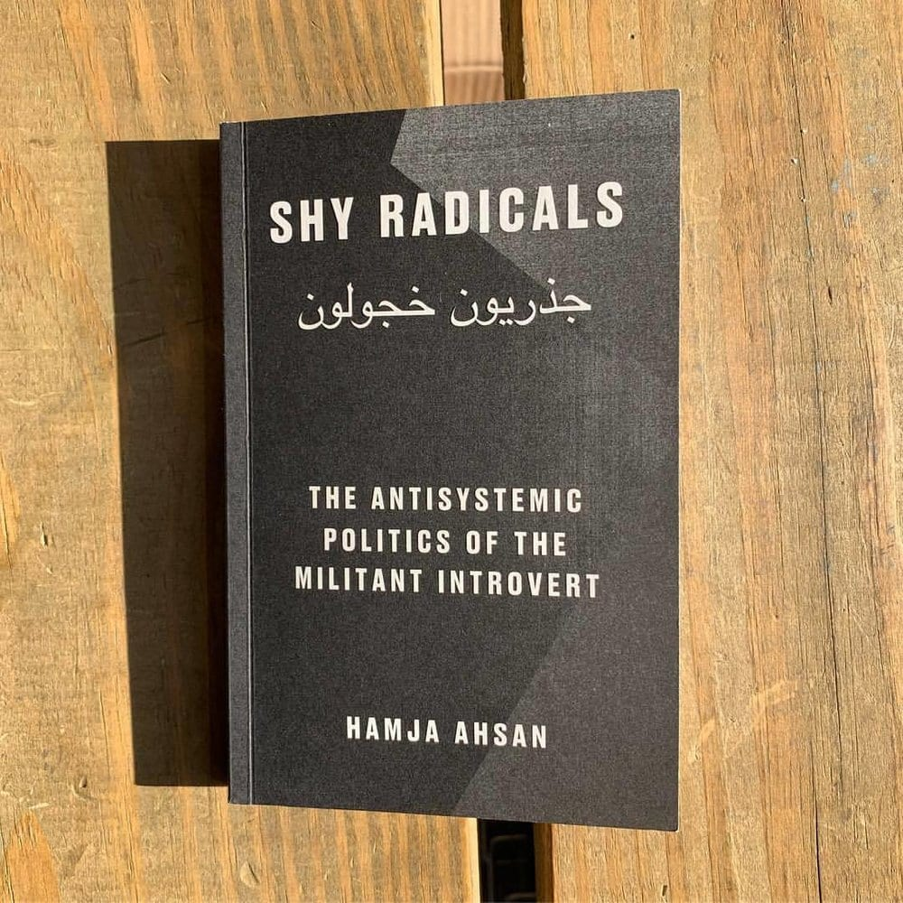 Shy Radicals: The anti-systemic Politics of the Militant Introvert by Hmja Ahsan reviewed by Yvonne Ridley