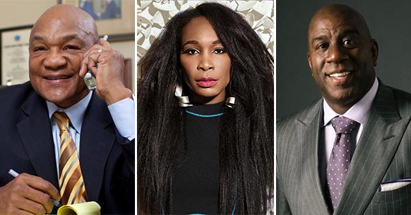 George Foreman, Venus Williams, and Magic Johnson
