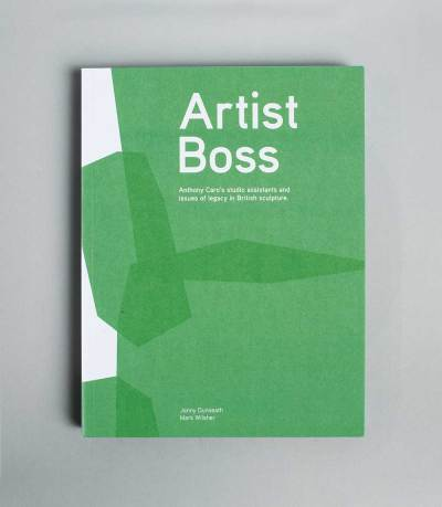 Artist Boss: Anthony Caro's Studio Assistants and Issues of Legacy in British Sculpture