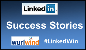 LinkedIn Success Stories Wurlwind #LinkedWin