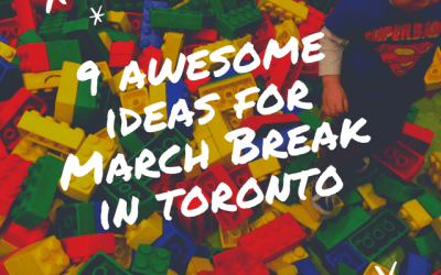 9 AWESOME IDEAS FOR MARCH BREAK IN TORONTO