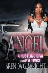 Angel: A Hustling Diva with a Twist * by Brenda G. Wright