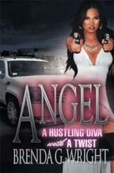 Angel: A Hustling Diva with a Twist * by Brenda G. Wright