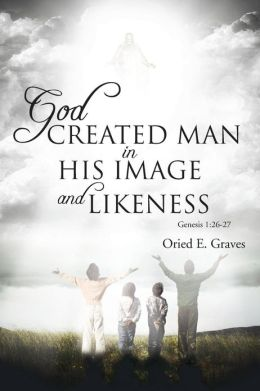 Oried E. Graves Announces Release of 'God Created Man in ...