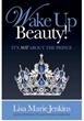 "Women Change the World Series with Dr. Carol Francis Talk Radio interviewing Lisa Marie Jenkins Author of ""Wake Up Beauty! It's NOT About the Prince"" Today Live/OnDemand"