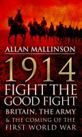 1914: Fight the Good Fight: Britain, the Army and the Coming of War
