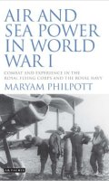 Air and Sea Power in World War I: Combat and Experience in the Royal Flying Corps and the Royal Navy