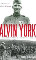 Alvin York: New Biography of the Hero of the Argonne