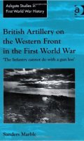 British Artillery on the Western Front in the First World War; The Infantry Cannot Do with a Gun Less