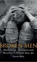 Broken Men: Shell Shock, Treatment and Recovery in England, 1914-1930