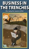 Business in the Trenches: Win Using the Lessons of War