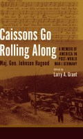 Caissons Go Rolling Along – A Memoir of an American in Post-World War I Germany