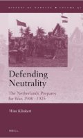 Defending Neutrality: The Netherlands Prepared for War 1900-1925