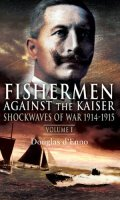 Fishermen Against the Kaiser, Volume I: Shockwaves of War, 1914-1915