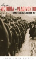From Victoria to Vladivostok: Canada's Siberian Expedition, 1917-19