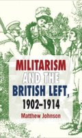 Militarism and the British Left, 1902-1914