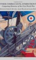 Other Combatants, Other Fronts: Competing Histories of the First World War