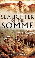 Slaughter on the Somme, 1916: Complete War Dairies of the British Army's Worst Day