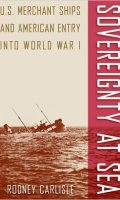Sovereignty at Sea: U.S. Merchant Ships and American Entry into World War I