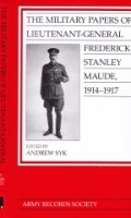 The Military Papers of Lieutenant-General Frederick Stanley Maude, 1914-1917