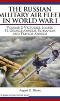 The Russian Military Air Fleet in World War I, Volume I, A Chronology, 1910-1917 and Volume II, Victories, Losses and Awards