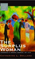 The Surplus Woman: Unmarried in Imperial Germany, 1871-1918