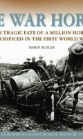 The War Horses: The Tragic Fate of a Million Horses in the First World War