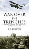 War Over the Trenches: Air Power & the Western Front Campaign
