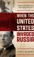 When the United States Invaded Russia: Woodrow Wilson and the Siberian Disaster