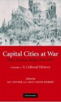 Capital Cities at War: Paris, London, Berlin 1914-1919, Volume 2: A Cultural History