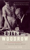 Edith and Woodrow: The Wilson White House
