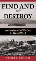 Find and Destroy: Antisubmarine Warfare in World War I