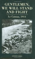 Gentlemen, We Will Stand and Fight: Le Cateau 1914
