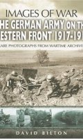 Images of War: The German Army on the Western Front, 1917-1918