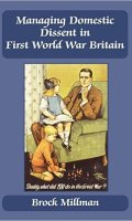 Managing Domestic Dissent in First World War Britain