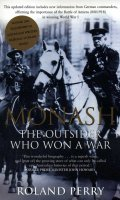 Monash: The Outsider Who Won a War – a Biography of Australias Greatest Military Commander