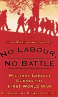 No Labour, No Battle: The Labour Corps in the First World War