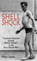 Shell Shock: Traumatic Neurosis and the British Soldiers of the First World War