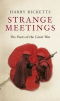 Strange Meetings: The Poets of the Great War