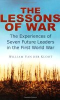 The Lessons of War: The Experiences of Seven Future Leaders in the First World War
