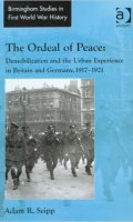The Ordeal of Peace: Demobilization and the Urban Experience in Britain and Germany, 1917-1921