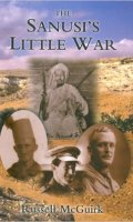 The Sanusi's Little War: The Amazing Story of a Forgotten Conflict in the Western Desert, 1915-1917