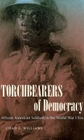 Torchbearers of Democracy: African-American Soldiers in the World War I Era