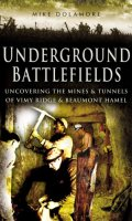 Underground Battlefields: Uncovering the Mines and Tunnels of Vimy and Beaumont Hamel