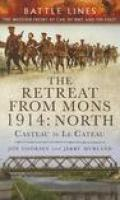 The Retreat from Mons 1914: North: Casteau to Le CateauThe Western Front by Car, by Bike and on Foot